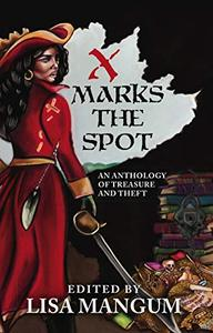 X Marks the Spot: An Anthology of Treasure and Theft