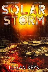 Solar Storm: A Post Apocalyptic Survival Thriller