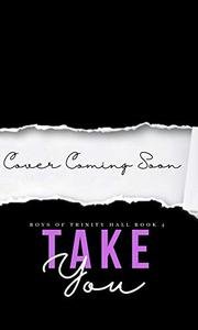 Take You - An enemies to lovers college bully romance