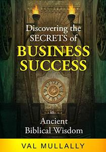 Discovering the Secrets of Business Success in Ancient Biblical Wisdom