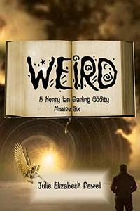 Weird: A Henry Ian Darling Oddity: Missive Six