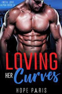 Loving Her Curves: A Billionaire Man Curvy Woman Romance- Insta Love Alpha Boss Series