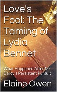Love's Fool: The Taming of Lydia Bennet: What Happened After Mr. Darcy's Persistent Pursuit