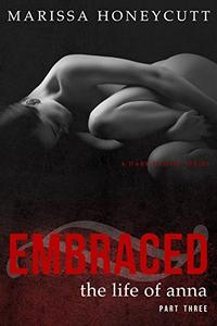 The Life of Anna, Part 3: Embraced