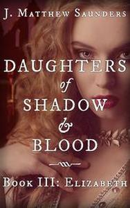 Daughters of Shadow and Blood - Book III: Elizabeth