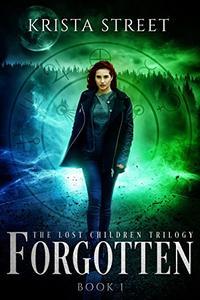 Forgotten: Book #1 in The Lost Children Trilogy