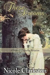 These Dreams: A Pride & Prejudice Variation