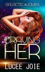 Craving Her: Book One in the Galactic Women F/F Alien Abduction Romance Series