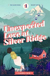 Unexpected Love at Silver Ridge: A Sweet Small Town Romance