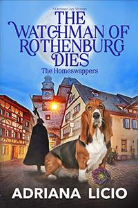 The Watchman of Rothenburg Dies: A German Cozy Mystery