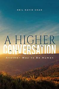 A Higher Conversation: Another Way to Be Human