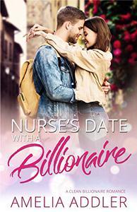 Nurse's Date with a Billionaire: A clean billionaire romance