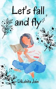 Let's Fall and Fly