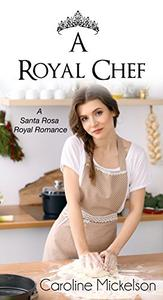 A Royal Chef: A Sweet Romance Novella