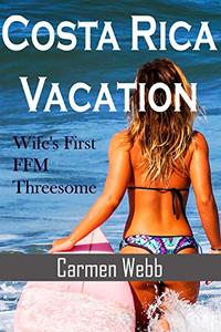 Costa Rica Vacation: Wife's First FFM Threesome