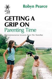 Getting a Grip on Parenting Time: 86 common sense lessons from the trenches