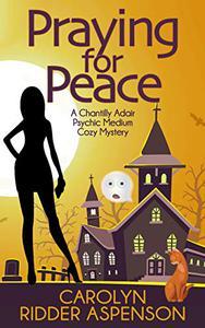 Praying for Peace: A Chantilly Adair Psychic Medium Cozy Mystery