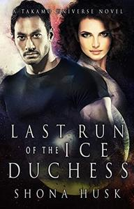 Last Run of the Ice Duchess: A Takamo Universe Novel