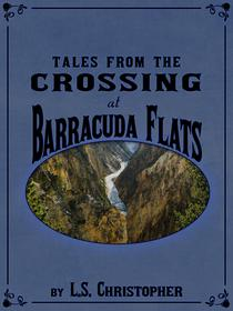 Tales from the Crossing at Barracuda Flats