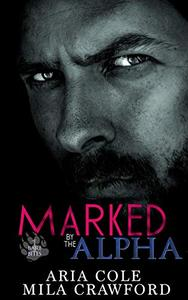 Marked By The Alpha: A Fated Mates Paranormal Romance