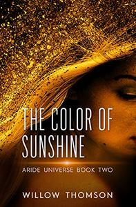 The Color of Sunshine: Aride Universe Book Two
