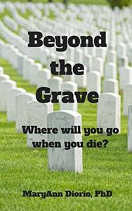 Beyond the Grave: Where Will You Go When You Die?