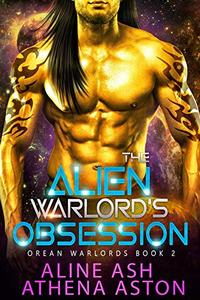 The Alien Warlord's Obsession: A Sci-Fi Alien Abduction Romance