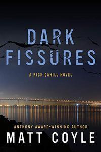 Dark Fissures: A Rick Cahill Novel