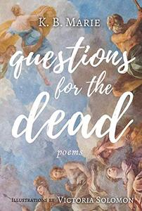 Questions for the Dead: poems