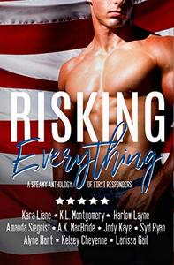 Risking Everything: A Steamy Anthology of First Responders