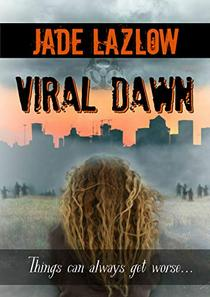 Viral Dawn: A Dystopian Zombie Apocalypse Thriller: The Viral Series Book 1