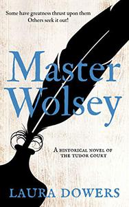Master Wolsey: A Historical Novel of the Tudor Court