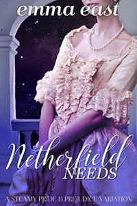 Netherfield Needs: A Steamy Pride & Prejudice Variation