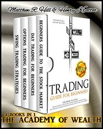 TRADING FOR BEGINNERS: THIS BOOK INCLUDES: SWING TRADING STRATEGIES, OPTIONS TRADING FOR BEGINNERS, DAY TRADING FOR BEGINNERS, BEGINNERS GUIDE TO THE STOCK MARKET