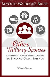 Other Military Spouses: A Military Spouse's Biblical Guide to Finding Great Friends