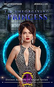 The Unforgiving Princess: A Fantasy Academy Bully Romance: