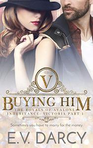 Buying Him: The Royals of Avalone - Inheritance: Victoria Part 1