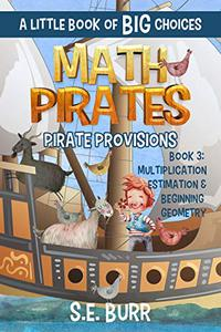 Pirate Provisions: Multiplication, Estimation, and Beginning Geometry: A Little Book of BIG Choices