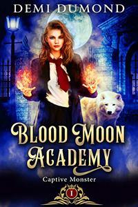 Captive Monster: Blood Moon Academy Book 1
