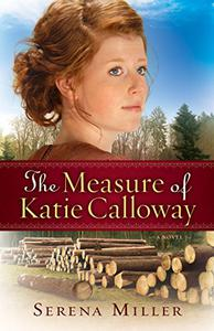 The Measure of Katie Calloway,: A Novel