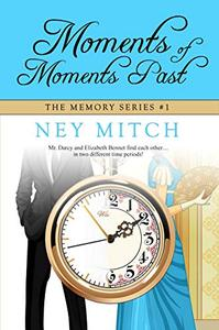 Moments of Moments Past: A Pride & Prejudice Time Travel Romance