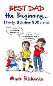 Best Dad, the Beginning: 1 family, 3 children, 800 stories