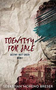 Identity For Sale: Destiny: Matt Green - Book 1