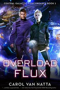 Overload Flux: Central Galactic Concordance Book 1