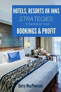 Hotels, Resorts or Inns - Strategies to Increase Your Bookings & Profit