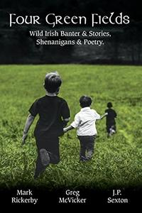 Four Green Fields: Wild Irish Banter & Stories, Shenanigans & Poetry.