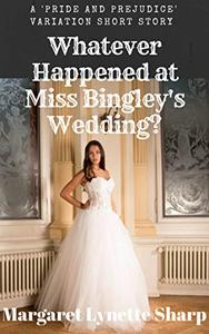 Whatever Happened at Miss Bingley's Wedding?: Derbyshire #5