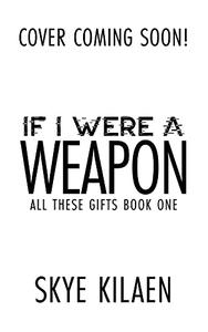 If I Were A Weapon