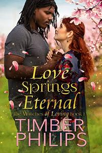 Love Springs Eternal: The Witches of Loving Book I
