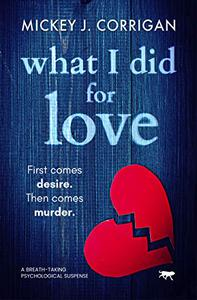 What I Did For Love: a breath-taking psychological thriller